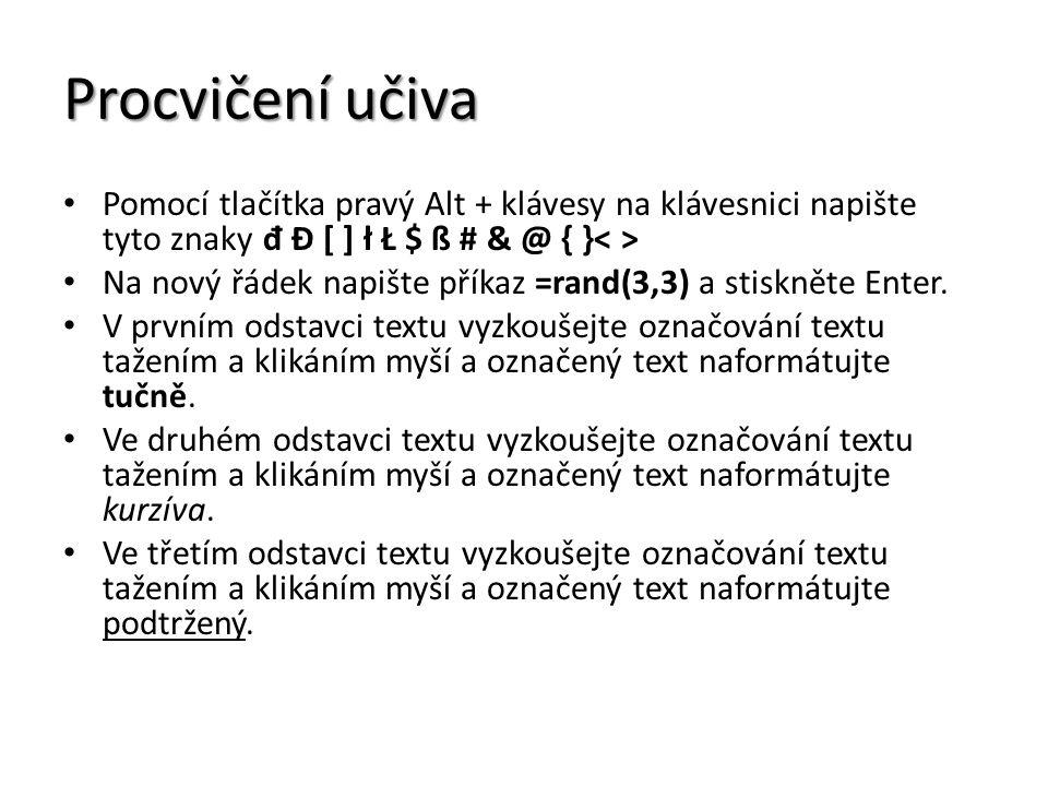 Procvičení učiva Pomocí tlačítka pravý Alt + klávesy na klávesnici napište tyto znaky đ Đ [ ] ł Ł $ ß # & @ { }< >
